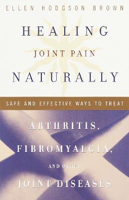 Healing Joint Pain Naturally by Ellen Hodgson Brown