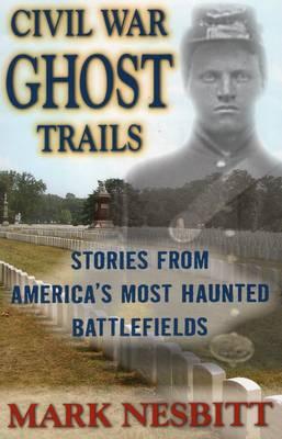 Civil War Ghost Trails by Mark Nesbitt