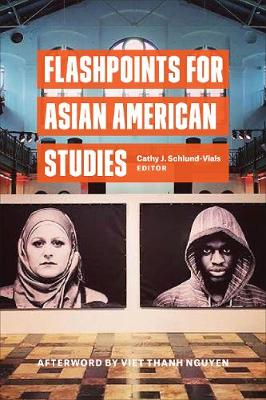 Flashpoints for Asian American Studies by Cathy Schlund-Vials