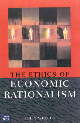 Ethics of Economic Rationalism by John Wright