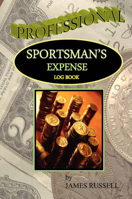 Professional Sportsman's Expense Log Book by James Russell