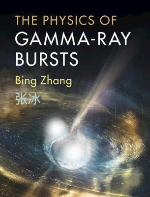 The Physics of Gamma-Ray Bursts by Professor Bing Zhang