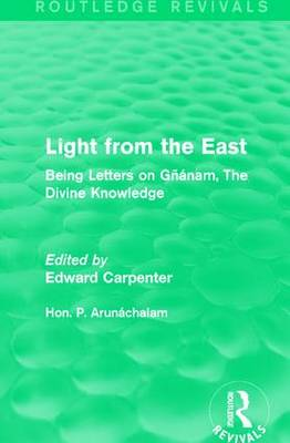 Light from the East: Being Letters on Gnanam, The Divine Knowledge by Hon. P. Arunachalam