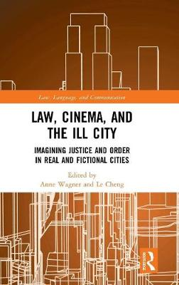 Law, Cinema, and the Ill City: Imagining Justice and Order in Real and Fictional Cities book