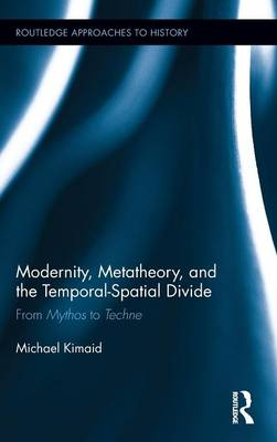 Modernity, Metatheory, and the Temporal-Spatial Divide by Michael Kimaid