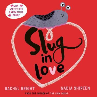 Slug in Love: a funny, adorable hug of a book by Rachel Bright