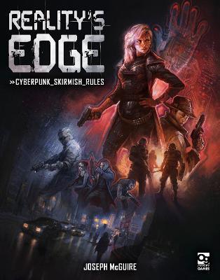 Reality's Edge: Cyberpunk Skirmish Rules by Joseph McGuire