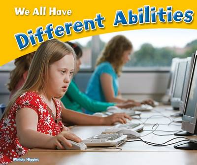 We All Have Different Abilities by Melissa Higgins