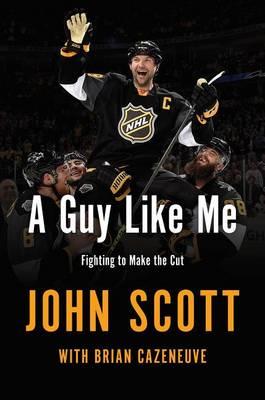 Guy Like Me: From Average Joe to Overnight MVP by John Scott