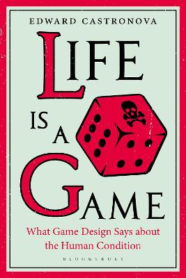 Life Is a Game: What Game Design Says about the Human Condition book