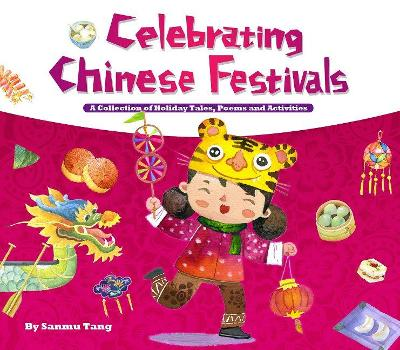 Celebrating Chinese Festivals by Sanmu Tang