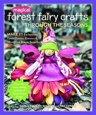 Magical Forest Fairy Crafts Through the Seasons by Lenka Vodicka-Paredes