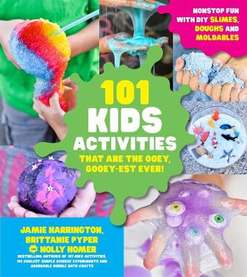 101 Kids Activities That are the Ooey, Gooey-Est Ever: Nonstop Fun with DIY Slimes, Doughs and Moldables by Brittanie Pyper
