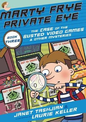 Marty Frye, Private Eye: The Case of the Busted Video Games by Janet Tashjian