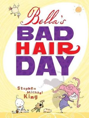 Bella'S Bad Hair Day by Stephen Michael King