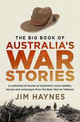 The Big Book of Australia's War Stories: A collection of stories of Australia's iconic battles and campaigns from the Boer War to Vietnam book