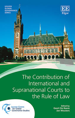 The Contribution of International and Supranational Courts to the Rule of Law by Jan Wouters