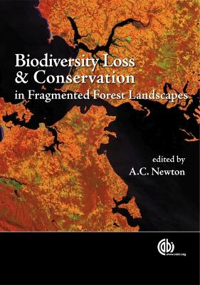 Biodiversity Loss and Conservation in Fragmented Forest Landscap by Adrian Newton