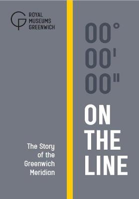 On The Line: The Story of the Greenwich Meridian by Royal Observatory, Greenwich