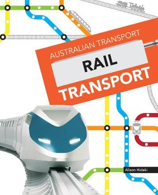 Australian Transport: Rail Transport by Alison Hideki