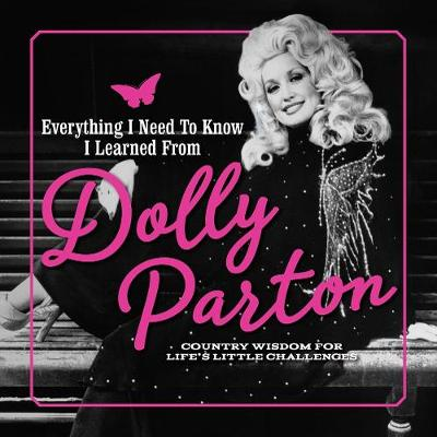 Everything I Need to Know I Learned from Dolly Parton: Country Wisdom for Life's Little Challenges by Editors of Media Lab Books