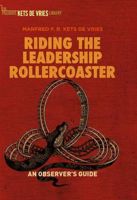 Riding the Leadership Rollercoaster by Manfred F. R. Kets de Vries