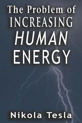 Problem of Increasing Human Energy by Nikola Tesla
