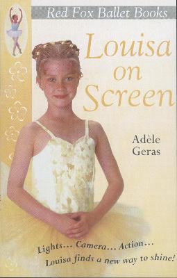 Louisa On Screen : Little Swan Ballet Book 5 by Adele Geras