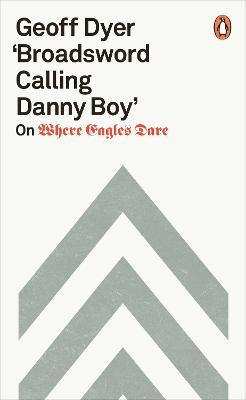'Broadsword Calling Danny Boy': On Where Eagles Dare by Geoff Dyer