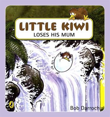 Little Kiwi Loses His Mum by Bob Darroch