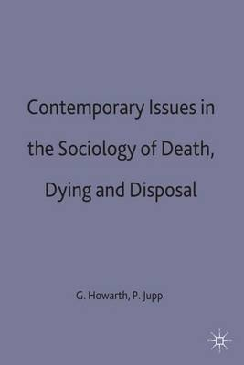 Contemporary Issues in the Sociology of Death, Dying and Disposal by Peter C. Jupp