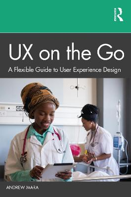 UX on the Go: A Flexible Guide to User Experience Design by Andrew Mara