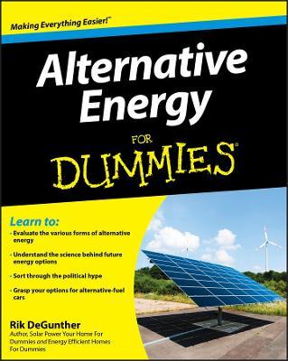 Alternative Energy For Dummies by Rik DeGunther