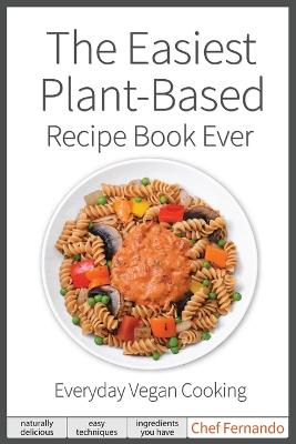 The Easiest Plant-Based Recipe Book Ever. For Everyday Vegan Cooking. by Peralta C Fernando