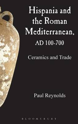 Hispania and the Roman Mediterranean, AD 100-700 by Paul Reynolds
