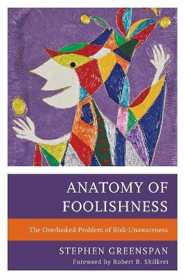 Anatomy of Foolishness: The Overlooked Problem of Risk-Unawareness by Stephen Greenspan