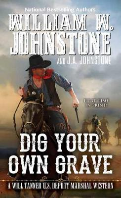 Dig Your Own Grave by William W. Johnstone