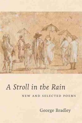 A Stroll in the Rain: New and Selected Poems by George Bradley