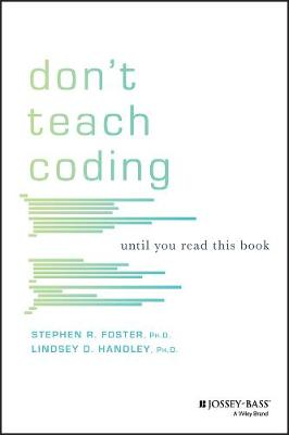 Don't Teach Coding: Until You Read This Book by Lindsey D. Handley