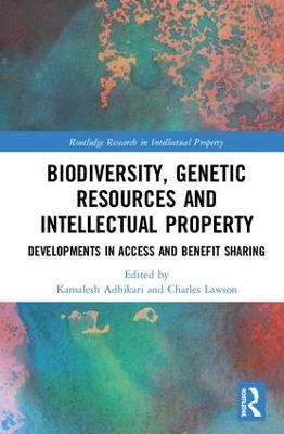 Biodiversity, Genetic Resources and Intellectual Property by Kamalesh Adhikari