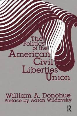 Politics of the American Civil Liberties Union by A. A. Donohue