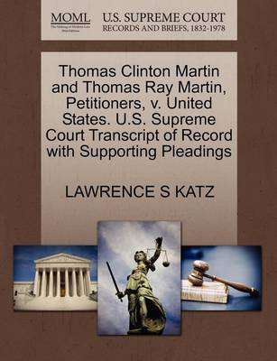 Thomas Clinton Martin and Thomas Ray Martin, Petitioners, V. United States. U.S. Supreme Court Transcript of Record with Supporting Pleadings by Lawrence Katz