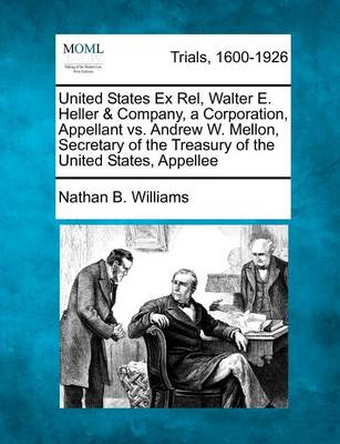 United States Ex Rel, Walter E. Heller & Company, a Corporation, Appellant vs. Andrew W. Mellon, Secretary of the Treasury of the United States, Appellee by Nathan B Williams