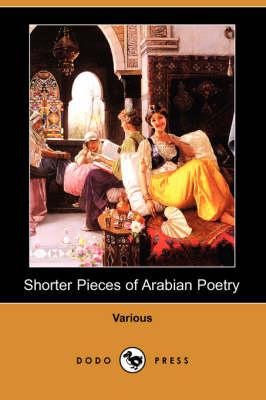 Shorter Pieces of Arabian Poetry (Dodo Press) book