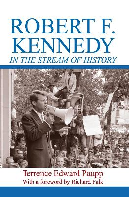 Robert F. Kennedy in the Stream of History by Terrence Edward Paupp