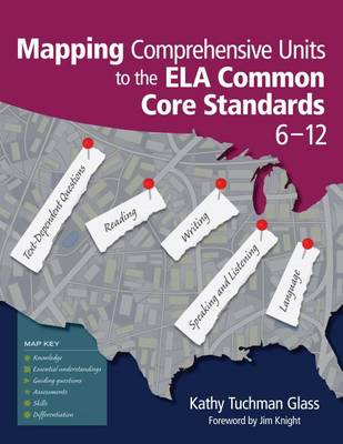 Mapping Comprehensive Units to the ELA Common Core Standards, 6-12 by Kathy Tuchman Glass