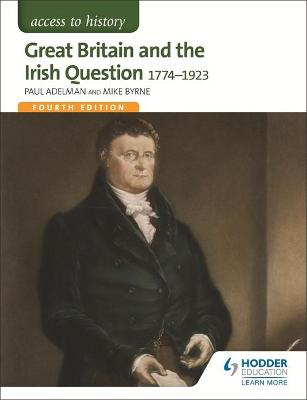 Access to History: Great Britain and the Irish Question 1774-1923 Fourth Edition by Paul Adelman
