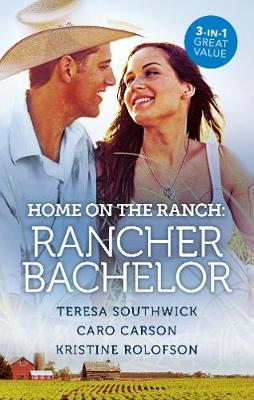 Home On The Ranch: Rancher Bachelor/The Rancher Who Took Her In/Not Justa Cowboy/The Husband School by Caro Carson