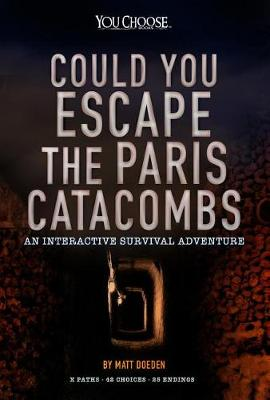 Could You Escape The Paris Catacombs by Matt Doeden