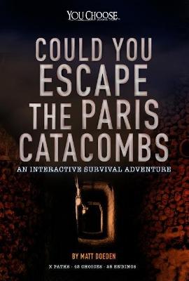 Could You Escape The Paris Catacombs by Matt Doeden